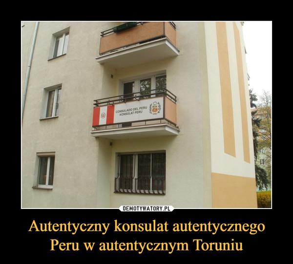 Autentyczny konsulat autentycznego Peru w autentycznym Toruniu –