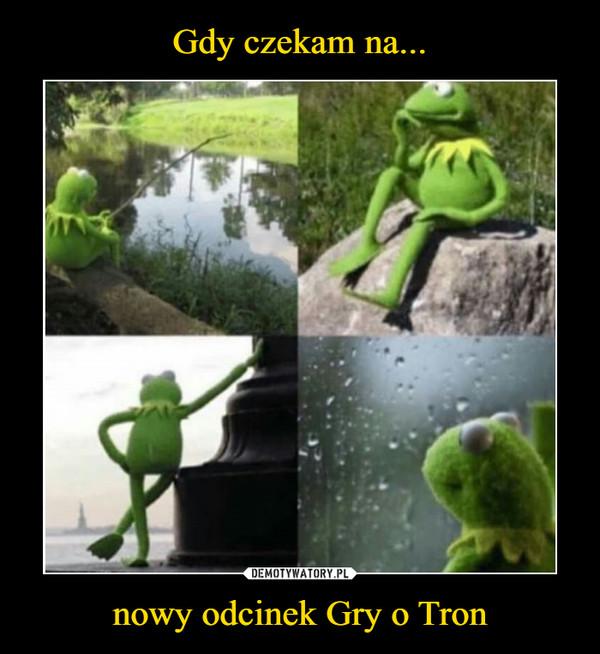 nowy odcinek Gry o Tron –