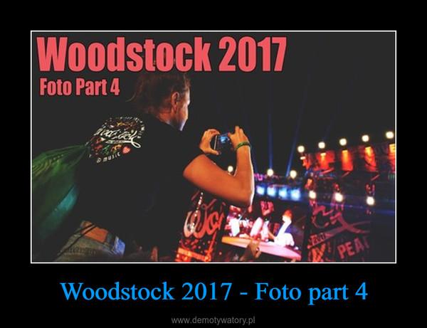 Woodstock 2017 - Foto part 4 –