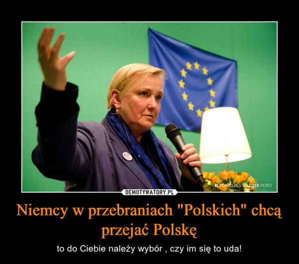 """Niemcy w przebraniach """"Polskich"""" chcą przejać Polskę – to do Ciebie należy wybór , czy im się to uda!"""