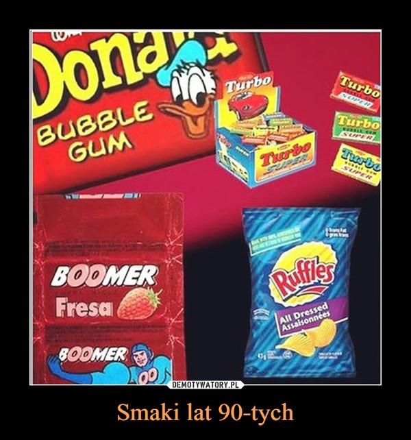 Smaki lat 90-tych –