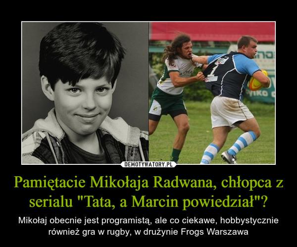 """Pamiętacie Mikołaja Radwana, chłopca z serialu """"Tata, a Marcin powiedział""""? – Mikołaj obecnie jest programistą, ale co ciekawe, hobbystycznie również gra w rugby, w drużynie Frogs Warszawa"""