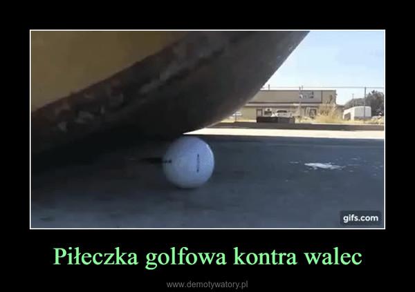 Piłeczka golfowa kontra walec –