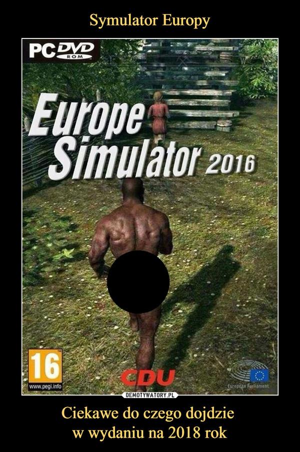 Ciekawe do czego dojdzie w wydaniu na 2018 rok –  europe simulator 2016 cdu