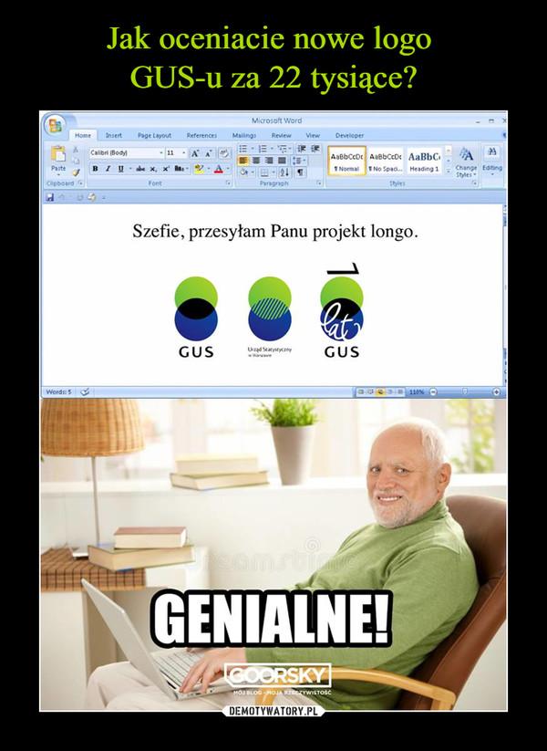 –  Microsoft Word Szefie, przesyłam Panu projekt longo GUS Genialne coorsky