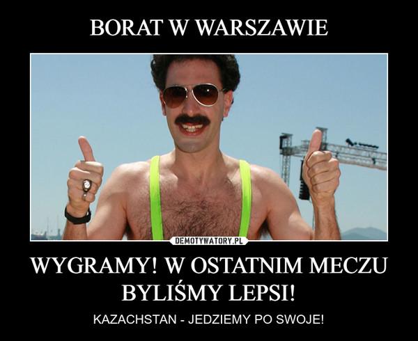 WYGRAMY! W OSTATNIM MECZU BYLIŚMY LEPSI! – KAZACHSTAN - JEDZIEMY PO SWOJE!