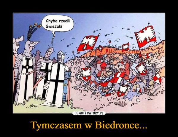 Tymczasem w Biedronce... –