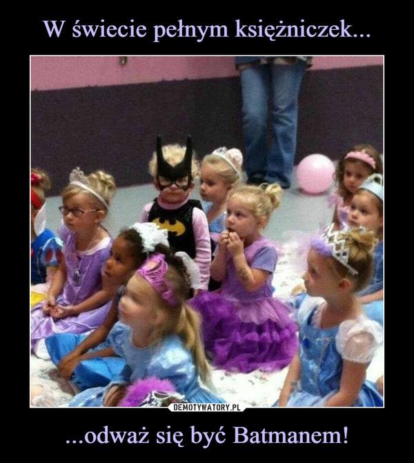 ...odważ się być Batmanem! –