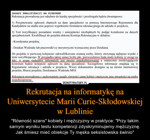 """Rekrutacja na informatykę na Uniwersytecie Marii Curie-Skłodowskiej w Lublinie – """"Równość szans"""" kobiety i mężczyzny w praktyce: """"Przy takim samym wyniku testu kompetencji zdyskryminujemy mężczyznę. Jak śmiesz mieć obiekcje Ty męska seksistowska świnio"""""""