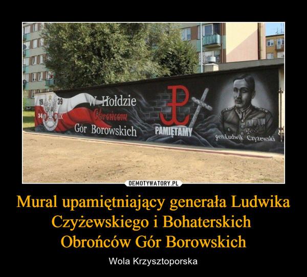 Mural upamiętniający generała Ludwika Czyżewskiego i Bohaterskich Obrońców Gór Borowskich – Wola Krzysztoporska