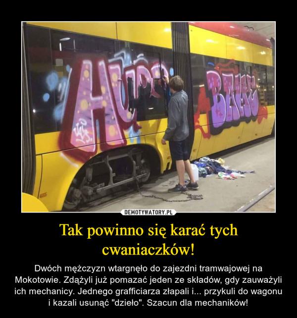 """Tak powinno się karać tych cwaniaczków! – Dwóch mężczyzn wtargnęło do zajezdni tramwajowej na Mokotowie. Zdążyli już pomazać jeden ze składów, gdy zauważyli ich mechanicy. Jednego grafficiarza złapali i... przykuli do wagonu i kazali usunąć """"dzieło"""". Szacun dla mechaników!"""
