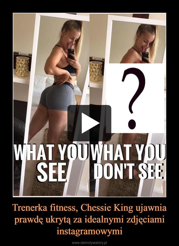 Trenerka fitness, Chessie King ujawnia prawdę ukrytą za idealnymi zdjęciami instagramowymi –