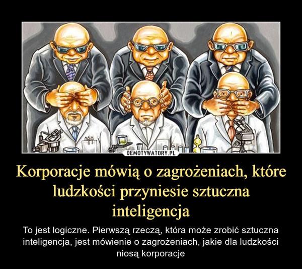Korporacje mówią o zagrożeniach, które ludzkości przyniesie sztuczna inteligencja – To jest logiczne. Pierwszą rzeczą, która może zrobić sztuczna inteligencja, jest mówienie o zagrożeniach, jakie dla ludzkości niosą korporacje