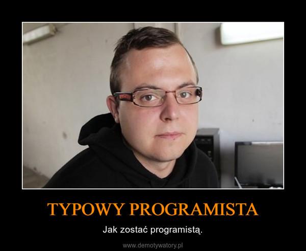 TYPOWY PROGRAMISTA – Jak zostaćprogramistą.