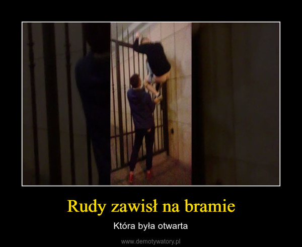 Rudy zawisł na bramie – Która była otwarta