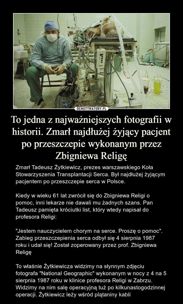 To jedna z najważniejszych fotografii w historii. Zmarł najdłużej żyjący pacjent po przeszczepie wykonanym przez Zbigniewa Religę