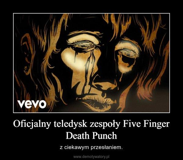 Oficjalny teledysk zespoły Five Finger Death Punch – z ciekawym przesłaniem.