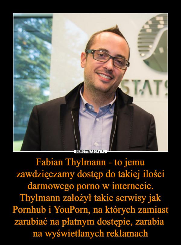Fabian Thylmann - to jemu zawdzięczamy dostęp do takiej ilości darmowego porno w internecie. Thylmann założył takie serwisy jak Pornhub i YouPorn, na których zamiast zarabiać na płatnym dostępie, zarabia na wyświetlanych reklamach –