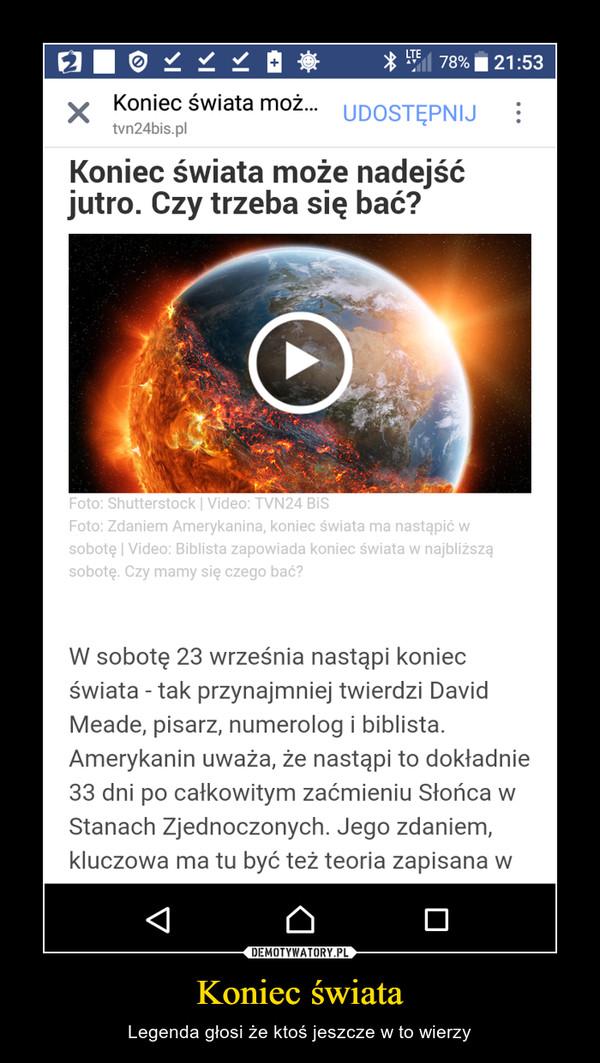 Koniec świata – Legenda głosi że ktoś jeszcze w to wierzy