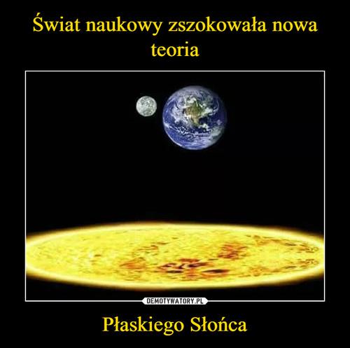 Świat naukowy zszokowała nowa teoria Płaskiego Słońca