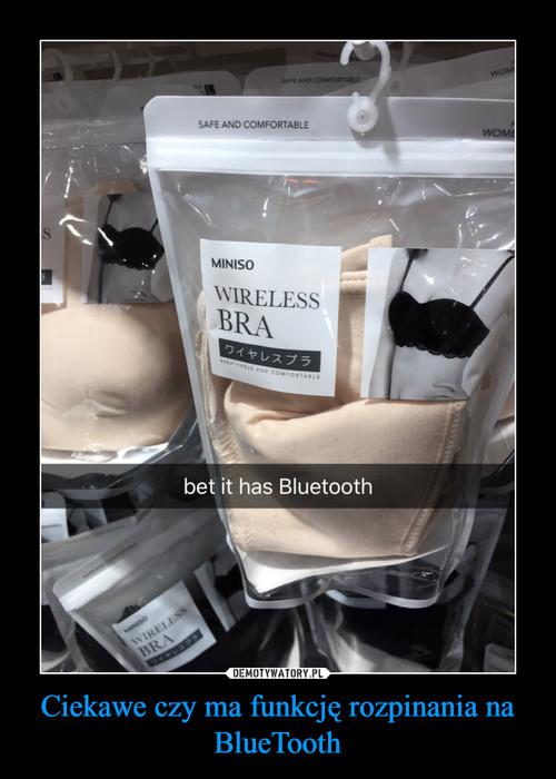Ciekawe czy ma funkcję rozpinania na BlueTooth