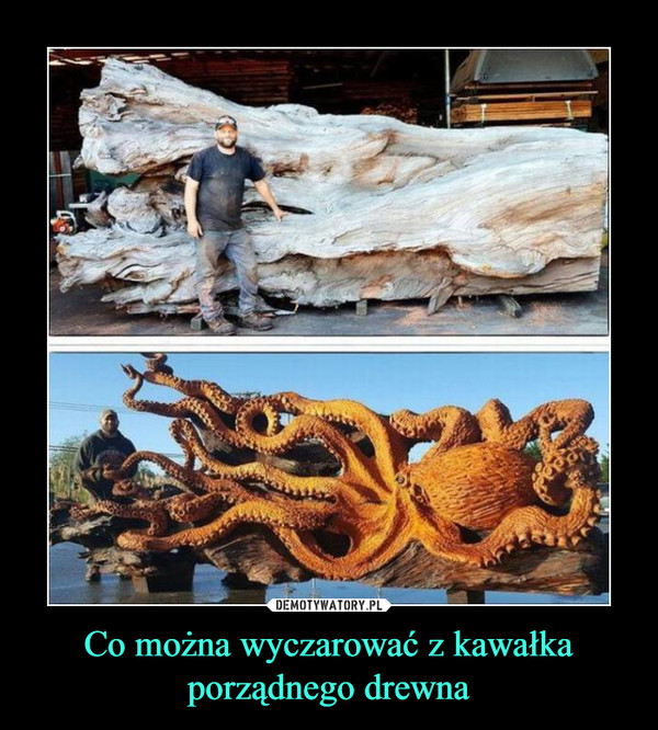 Co można wyczarować z kawałka porządnego drewna –