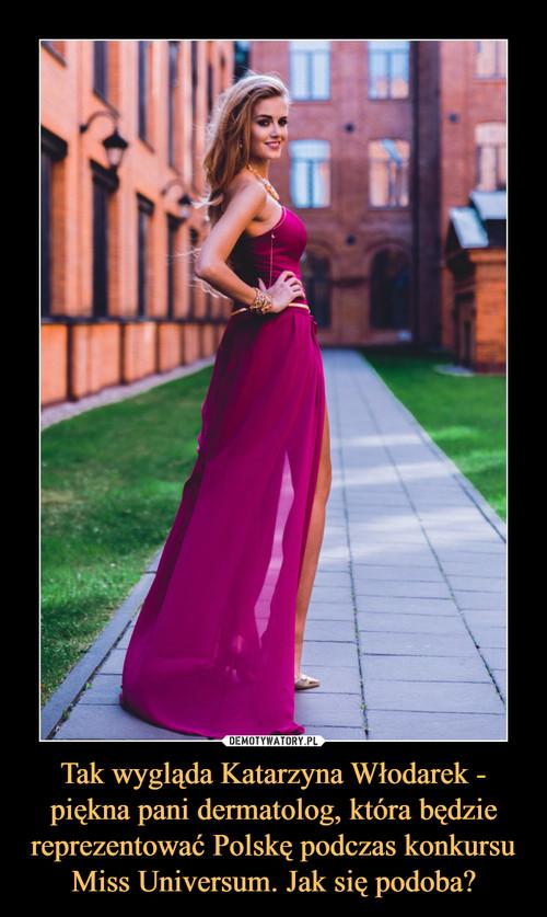 Tak wygląda Katarzyna Włodarek - piękna pani dermatolog, która będzie reprezentować Polskę podczas konkursu Miss Universum. Jak się podoba?