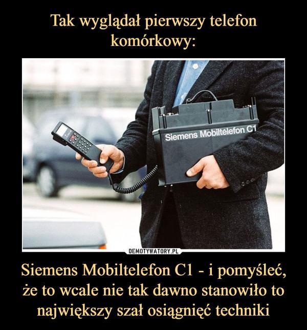 Siemens Mobiltelefon C1 - i pomyśleć, że to wcale nie tak dawno stanowiło to największy szał osiągnięć techniki –