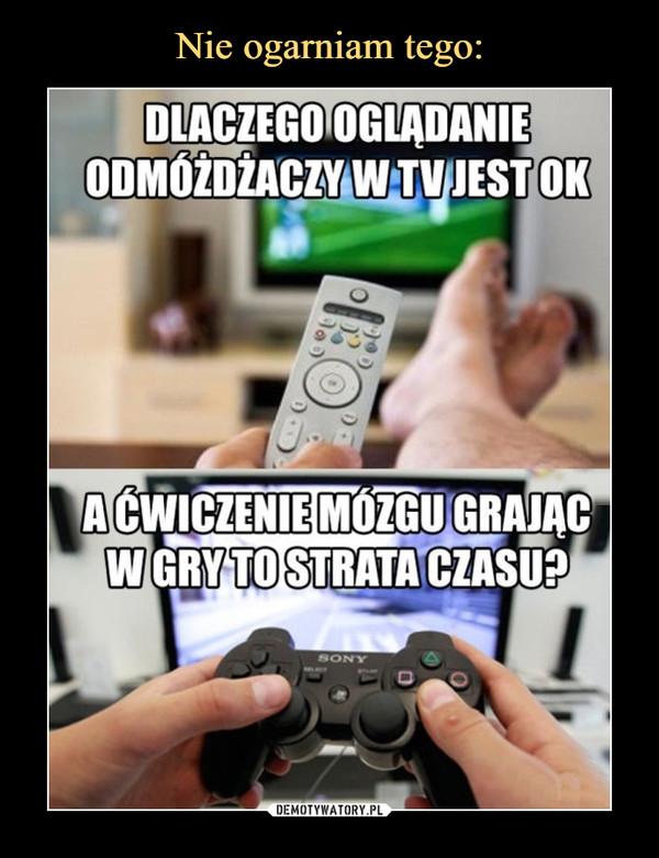 –  dlaczego oglądanie odmóżdżaczy w TV jest oka ćwiczenie mózgu grając w gry to strata czasu?