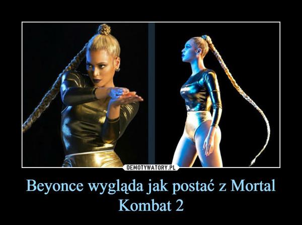Beyonce wygląda jak postać z Mortal Kombat 2 –