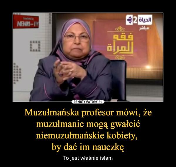 Muzułmańska profesor mówi, że muzułmanie mogą gwałcić niemuzułmańskie kobiety, by dać im nauczkę – To jest właśnie islam