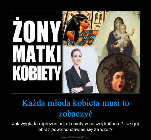 Każda młoda kobieta musi to zobaczyć – Jak wygląda reprezentacja kobiety w naszej kulturze? Jaki jej obraz powinno stawiać się za wzór?