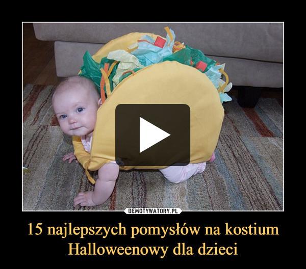 15 najlepszych pomysłów na kostium Halloweenowy dla dzieci –