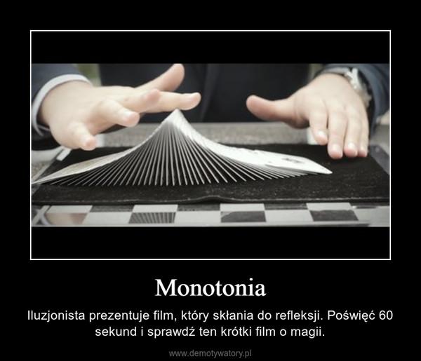 Monotonia – Iluzjonista prezentuje film, który skłania do refleksji. Poświęć 60 sekund i sprawdź ten krótki film o magii.