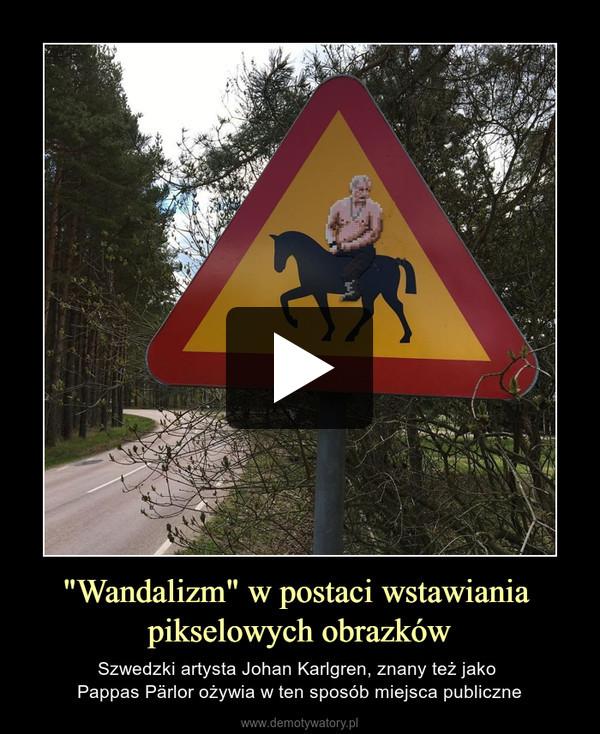 """""""Wandalizm"""" w postaci wstawiania pikselowych obrazków – Szwedzki artysta Johan Karlgren, znany też jako Pappas Pärlor ożywia w ten sposób miejsca publiczne"""