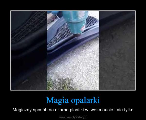 Magia opalarki – Magiczny sposób na czarne plastiki w twoim aucie i nie tylko