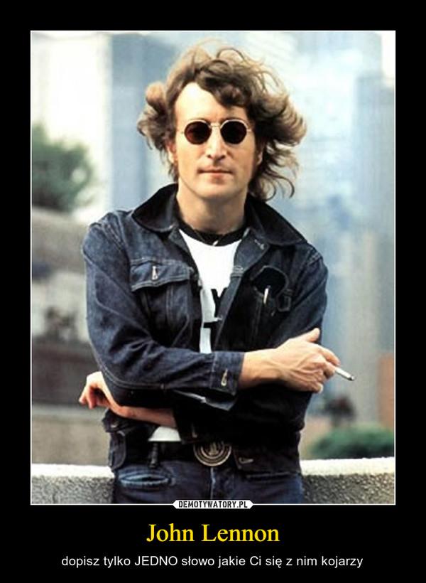 John Lennon – dopisz tylko JEDNO słowo jakie Ci się z nim kojarzy