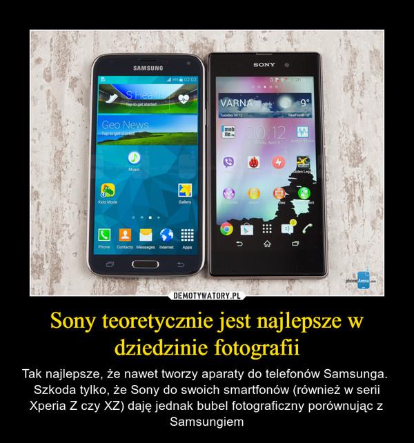 Sony teoretycznie jest najlepsze w dziedzinie fotografii – Tak najlepsze, że nawet tworzy aparaty do telefonów Samsunga.  Szkoda tylko, że Sony do swoich smartfonów (również w serii Xperia Z czy XZ) daję jednak bubel fotograficzny porównując z Samsungiem