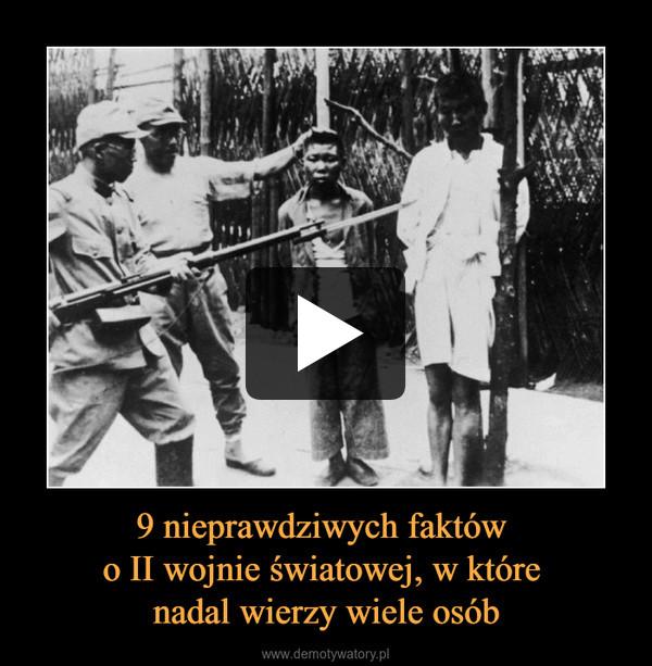 9 nieprawdziwych faktów o II wojnie światowej, w które nadal wierzy wiele osób –