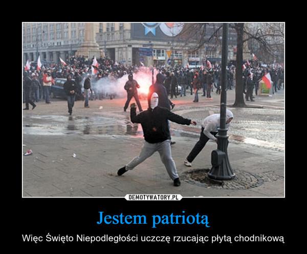 Jestem patriotą – Więc Święto Niepodległości uczczę rzucając płytą chodnikową