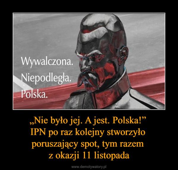 """""""Nie było jej. A jest. Polska!"""" IPN po raz kolejny stworzyło poruszający spot, tym razem z okazji 11 listopada –"""