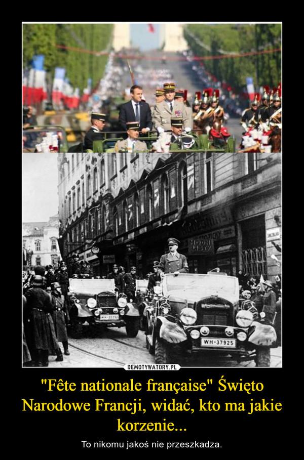 """""""Fête nationale française"""" Święto Narodowe Francji, widać, kto ma jakie korzenie... – To nikomu jakoś nie przeszkadza."""