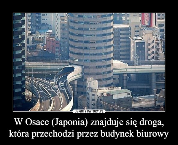 W Osace (Japonia) znajduje się droga, która przechodzi przez budynek biurowy –