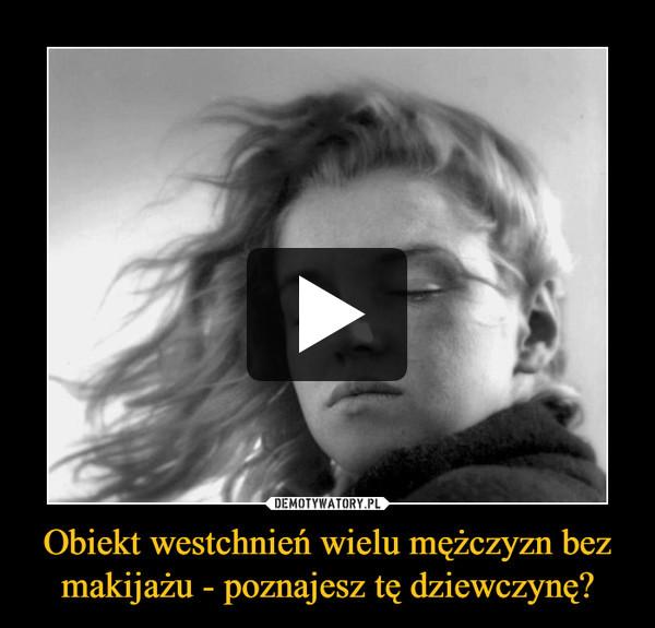 Obiekt westchnień wielu mężczyzn bez makijażu - poznajesz tę dziewczynę? –