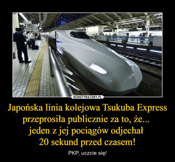 Japońska linia kolejowa Tsukuba Express przeprosiła publicznie za to, że... jeden z jej pociągów odjechał 20 sekund przed czasem! – PKP, uczcie się!