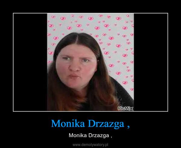 Monika Drzazga , – Monika Drzazga ,