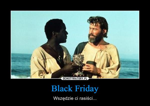 Black Friday – Wszędzie ci rasiści...