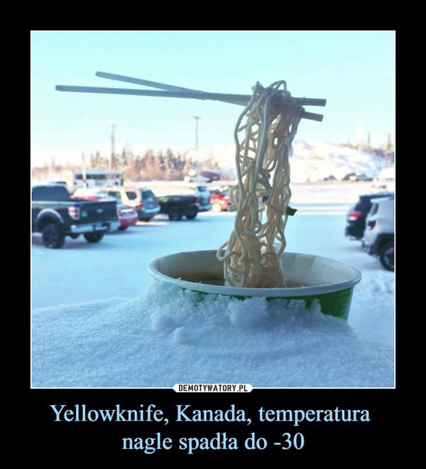 Yellowknife, Kanada, temperatura nagle spadła do -30 –