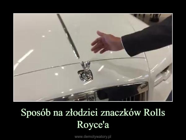 Sposób na złodziei znaczków Rolls Royce'a –
