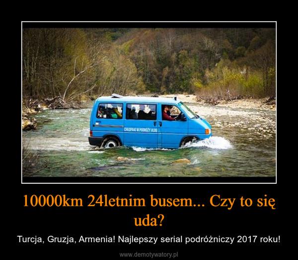 10000km 24letnim busem... Czy to się uda? – Turcja, Gruzja, Armenia! Najlepszy serial podróżniczy 2017 roku!